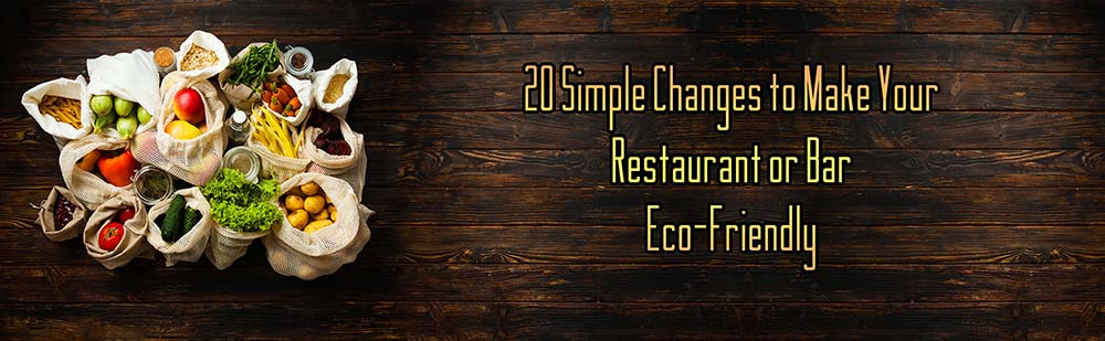 20 simple changes to make your restaurant or bar eco friendly